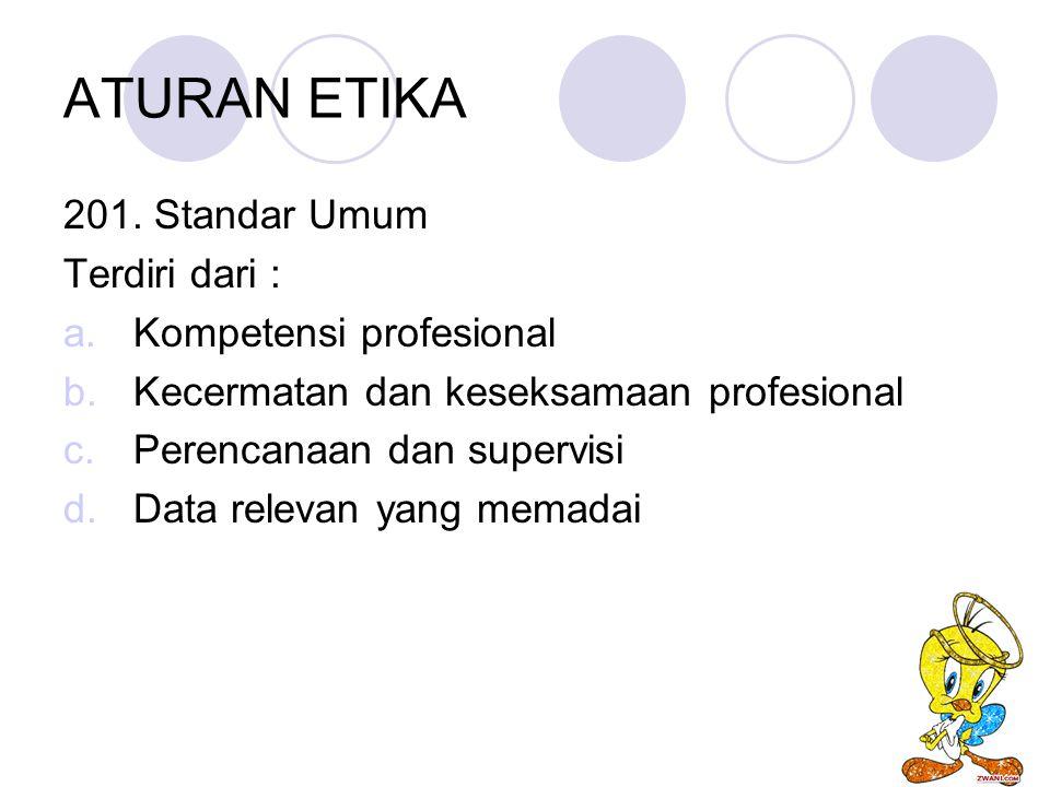 ATURAN ETIKA 201. Standar Umum Terdiri dari : Kompetensi profesional