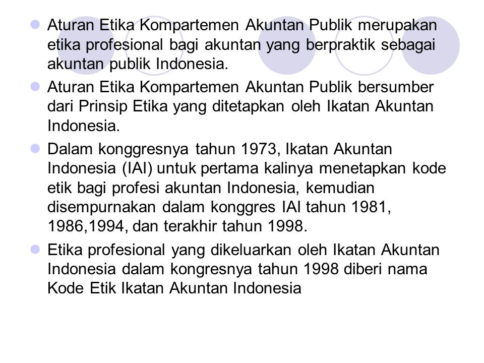 Aturan Etika Kompartemen Akuntan Publik merupakan etika profesional bagi akuntan yang berpraktik sebagai akuntan publik Indonesia.