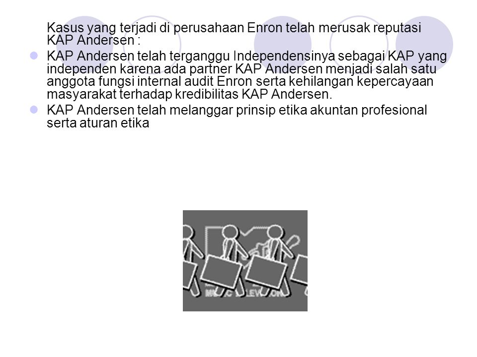 Kasus yang terjadi di perusahaan Enron telah merusak reputasi KAP Andersen :