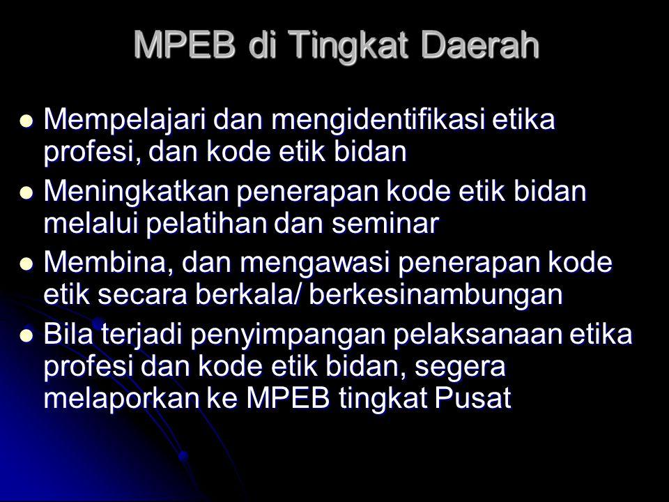 MPEB di Tingkat Daerah Mempelajari dan mengidentifikasi etika profesi, dan kode etik bidan.