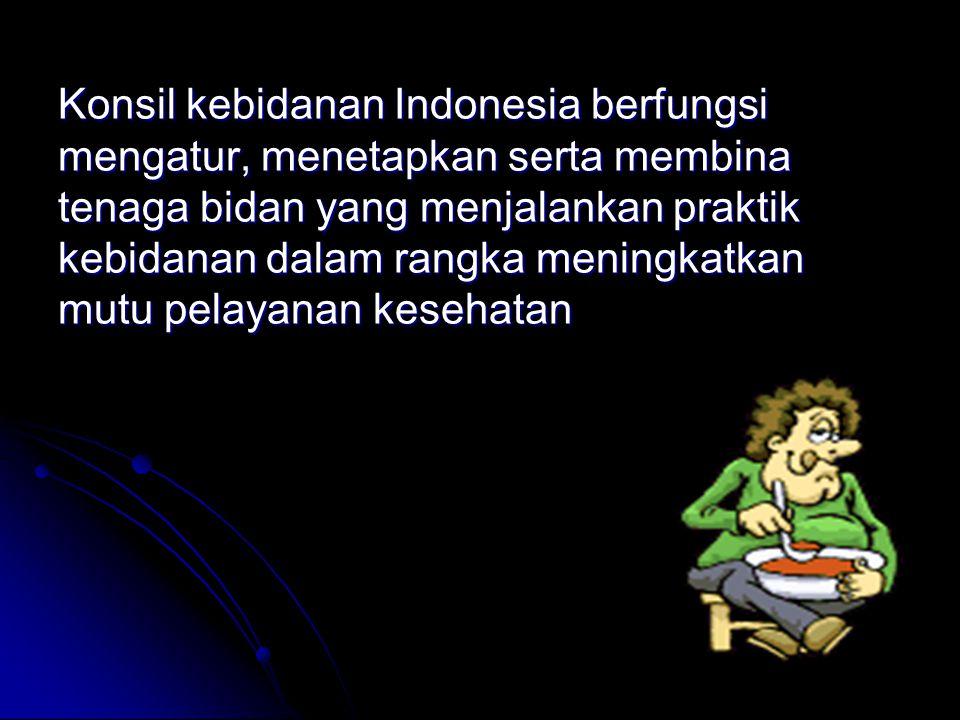 Konsil kebidanan Indonesia berfungsi mengatur, menetapkan serta membina tenaga bidan yang menjalankan praktik kebidanan dalam rangka meningkatkan mutu pelayanan kesehatan