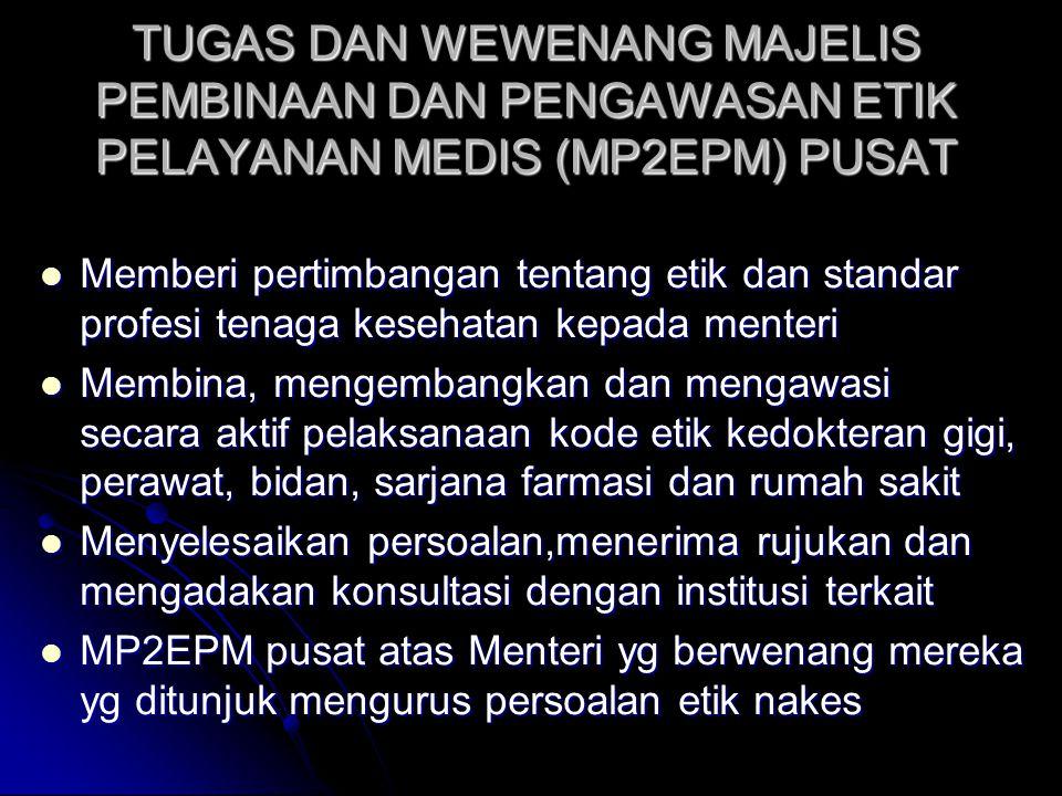 TUGAS DAN WEWENANG MAJELIS PEMBINAAN DAN PENGAWASAN ETIK PELAYANAN MEDIS (MP2EPM) PUSAT