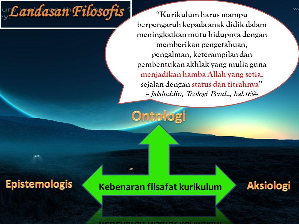 -- Jalaluddin, Teologi Pend.., hal.169-- Kebenaran filsafat kurikulum