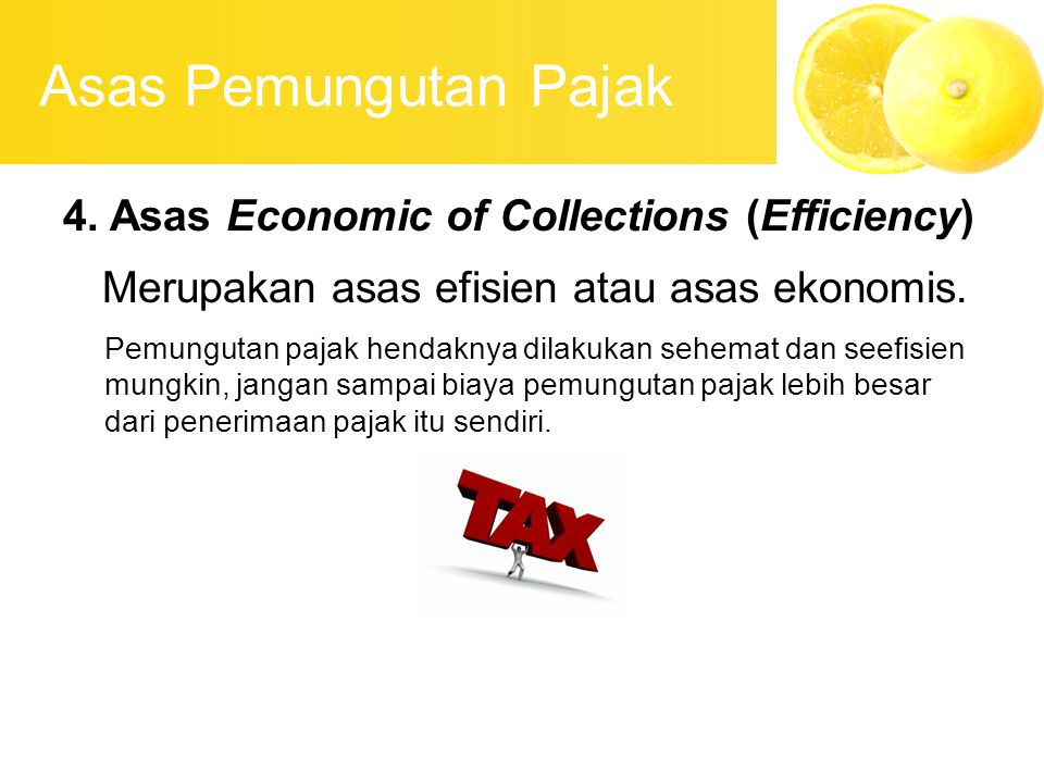 Asas Pemungutan Pajak 4. Asas Economic of Collections (Efficiency)