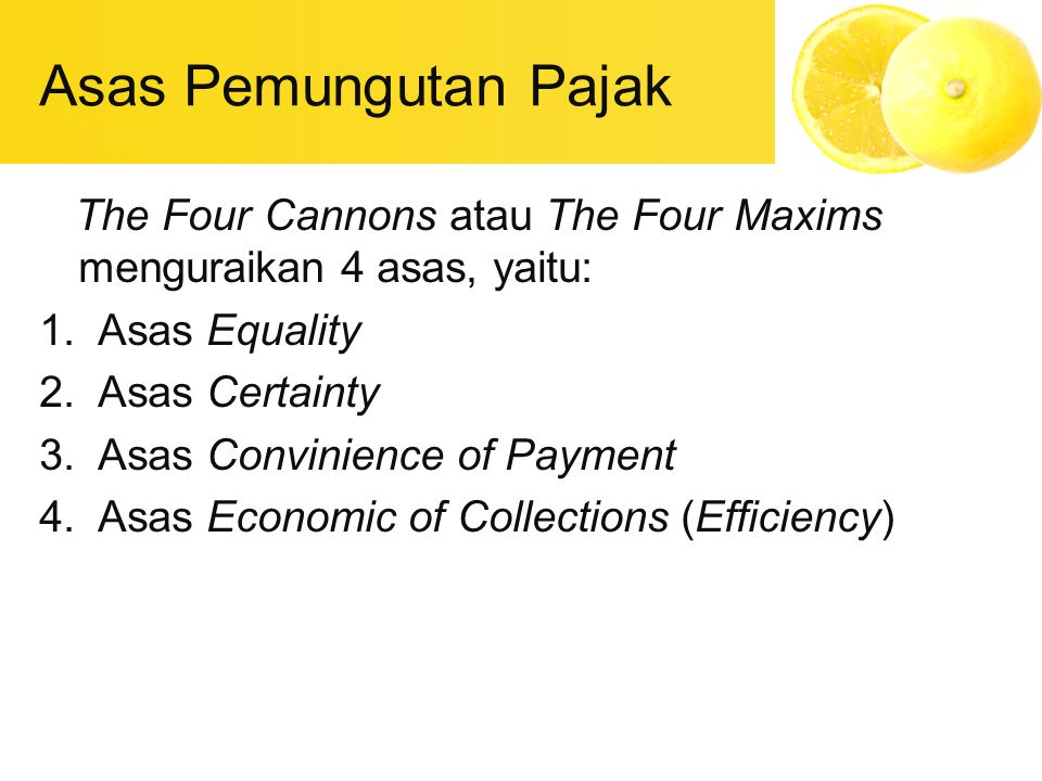 Asas Pemungutan Pajak The Four Cannons atau The Four Maxims menguraikan 4 asas, yaitu: Asas Equality.