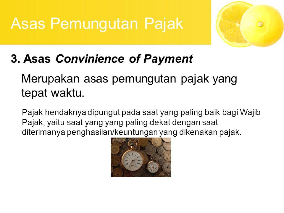 Asas Pemungutan Pajak 3. Asas Convinience of Payment