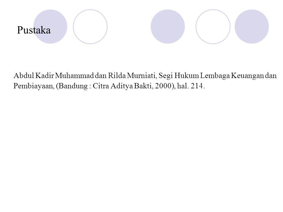 Pustaka Abdul Kadir Muhammad dan Rilda Murniati, Segi Hukum Lembaga Keuangan dan Pembiayaan, (Bandung : Citra Aditya Bakti, 2000), hal.