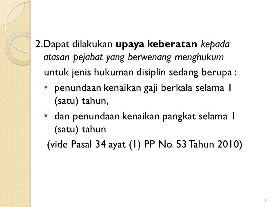 2.Dapat dilakukan upaya keberatan kepada atasan pejabat yang berwenang menghukum