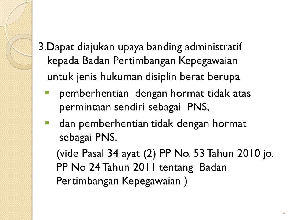 3.Dapat diajukan upaya banding administratif kepada Badan Pertimbangan Kepegawaian