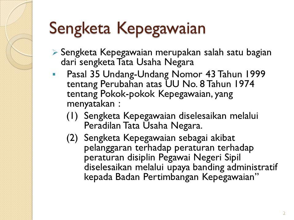 Sengketa Kepegawaian Sengketa Kepegawaian merupakan salah satu bagian dari sengketa Tata Usaha Negara.