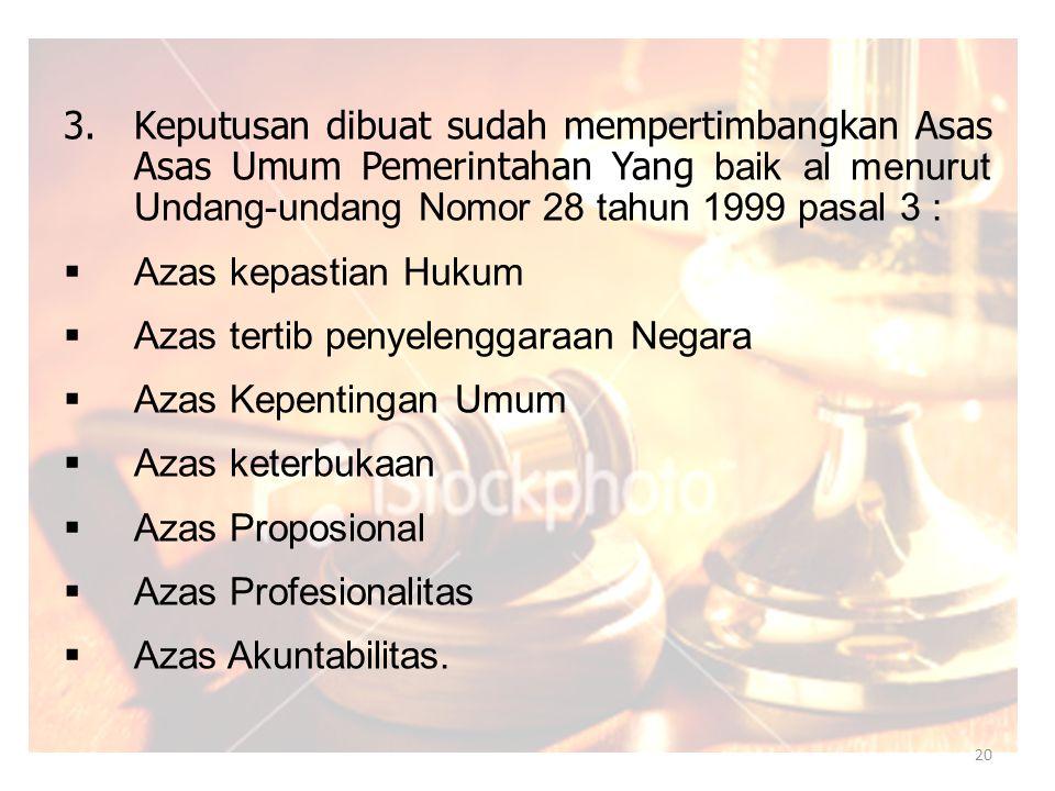 Keputusan dibuat sudah mempertimbangkan Asas Asas Umum Pemerintahan Yang baik al menurut Undang-undang Nomor 28 tahun 1999 pasal 3 :