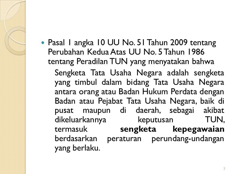 Pasal 1 angka 10 UU No. 51 Tahun 2009 tentang Perubahan Kedua Atas UU No. 5 Tahun 1986 tentang Peradilan TUN yang menyatakan bahwa