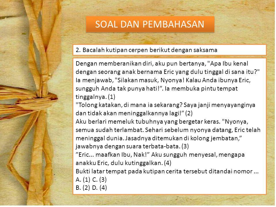 SOAL DAN PEMBAHASAN 2. Bacalah kutipan cerpen berikut dengan saksama