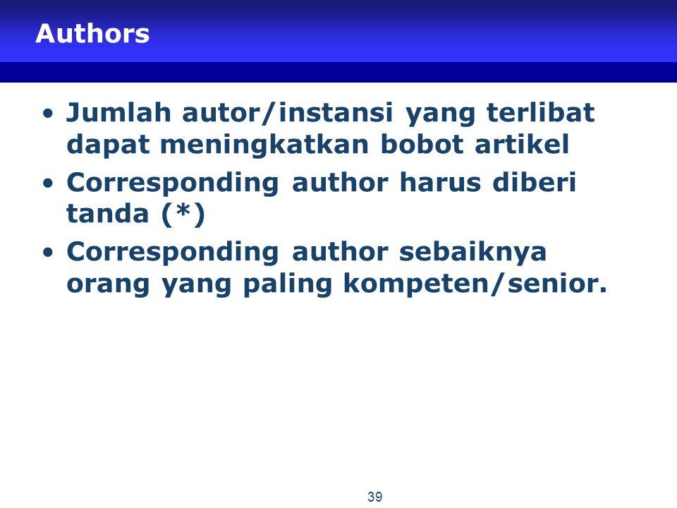 Authors Jumlah autor/instansi yang terlibat dapat meningkatkan bobot artikel. Corresponding author harus diberi tanda (*)
