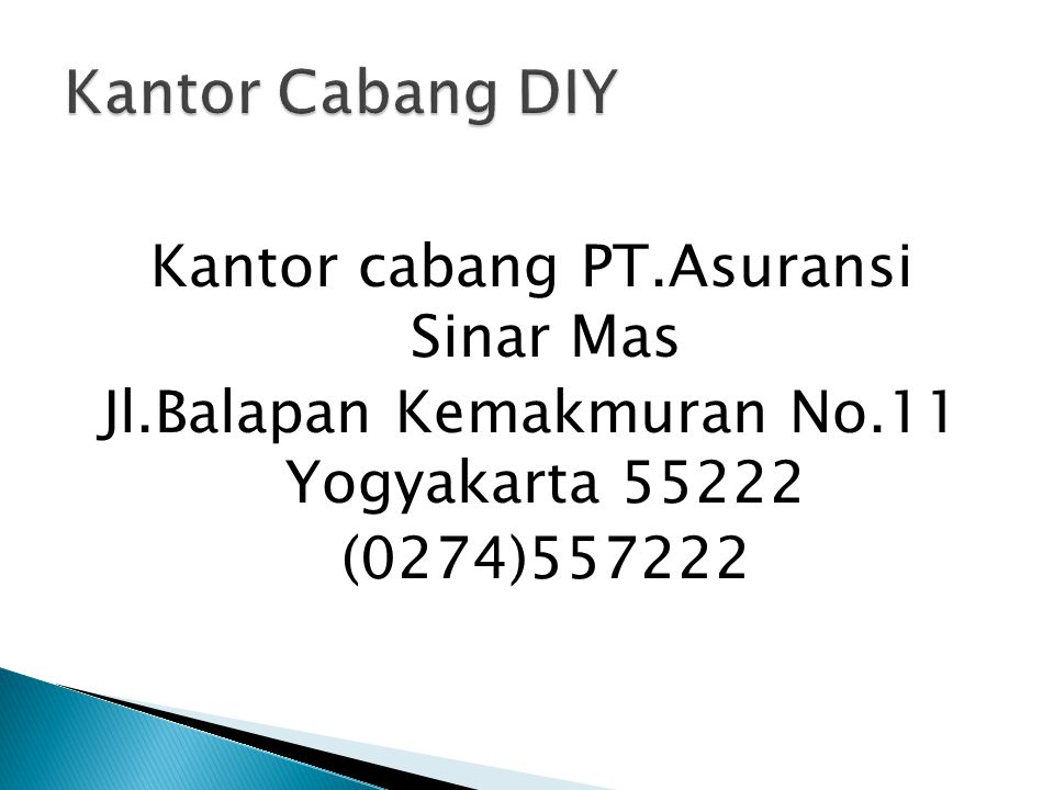 Kantor Cabang DIY Kantor cabang PT.Asuransi Sinar Mas Jl.Balapan Kemakmuran No.11 Yogyakarta 55222 (0274)557222