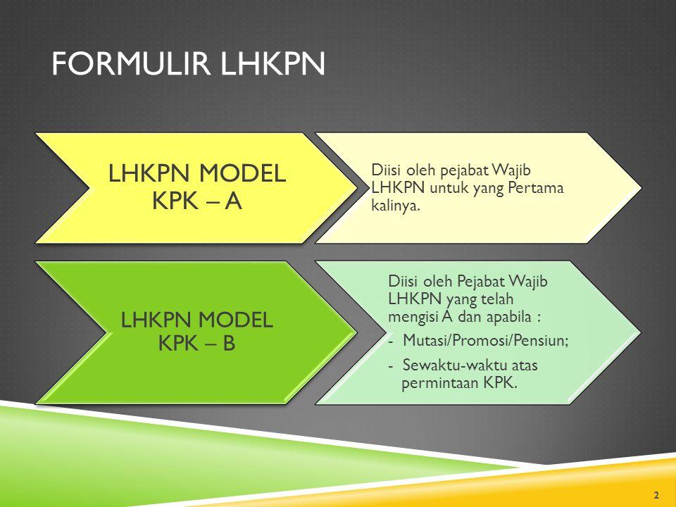 FORMULIR LHKPN LHKPN MODEL KPK – A LHKPN MODEL KPK – B