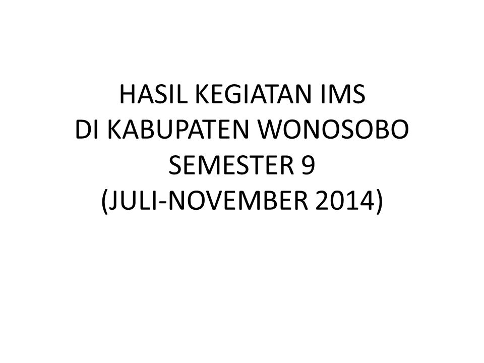 HASIL KEGIATAN IMS DI KABUPATEN WONOSOBO SEMESTER 9 (JULI-NOVEMBER 2014)