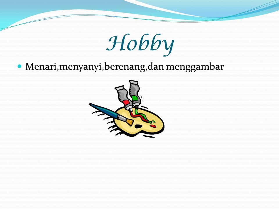 Hobby Menari,menyanyi,berenang,dan menggambar