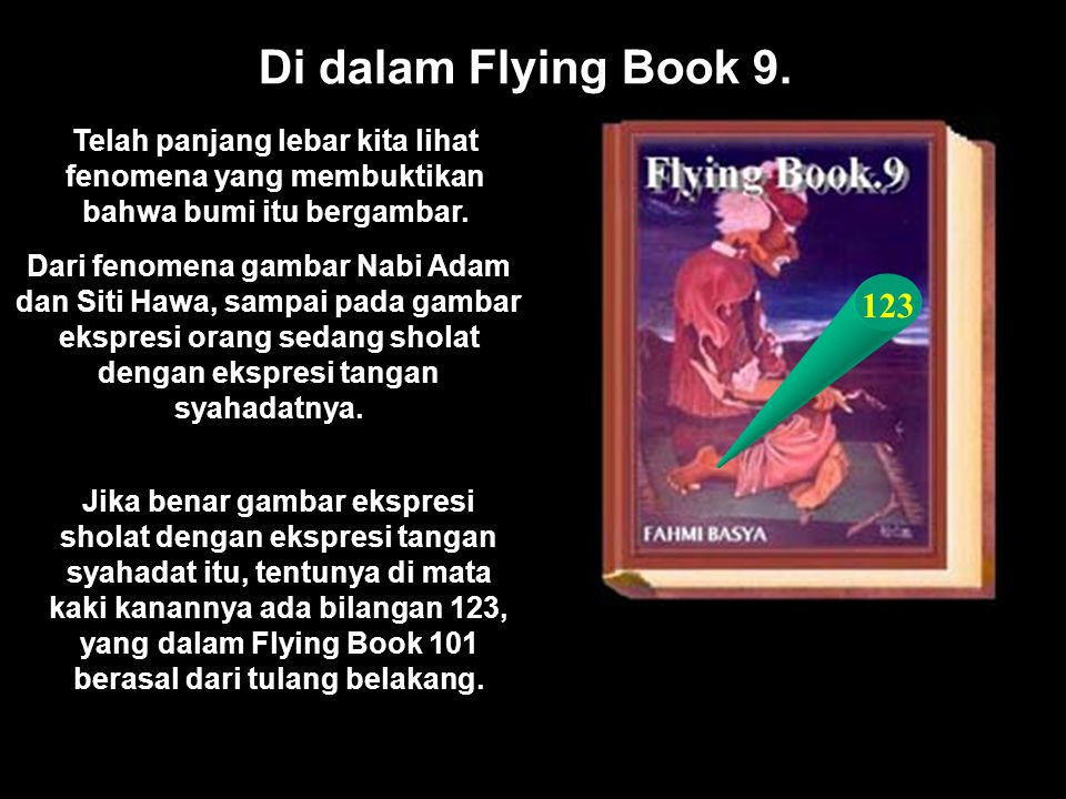 Di dalam Flying Book 9. Telah panjang lebar kita lihat fenomena yang membuktikan bahwa bumi itu bergambar.