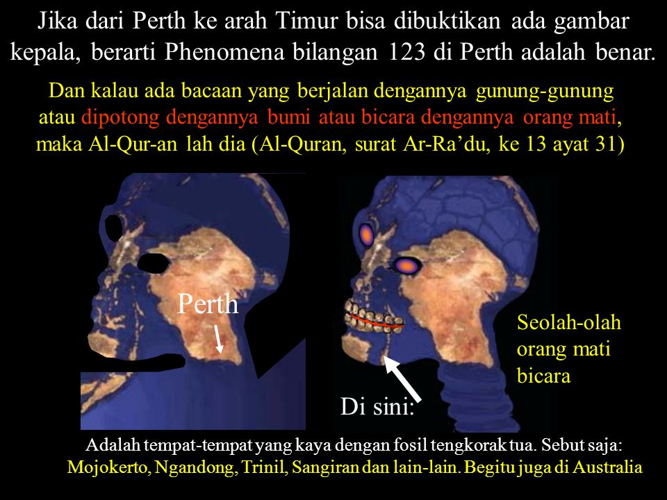 Jika dari Perth ke arah Timur bisa dibuktikan ada gambar kepala, berarti Phenomena bilangan 123 di Perth adalah benar.