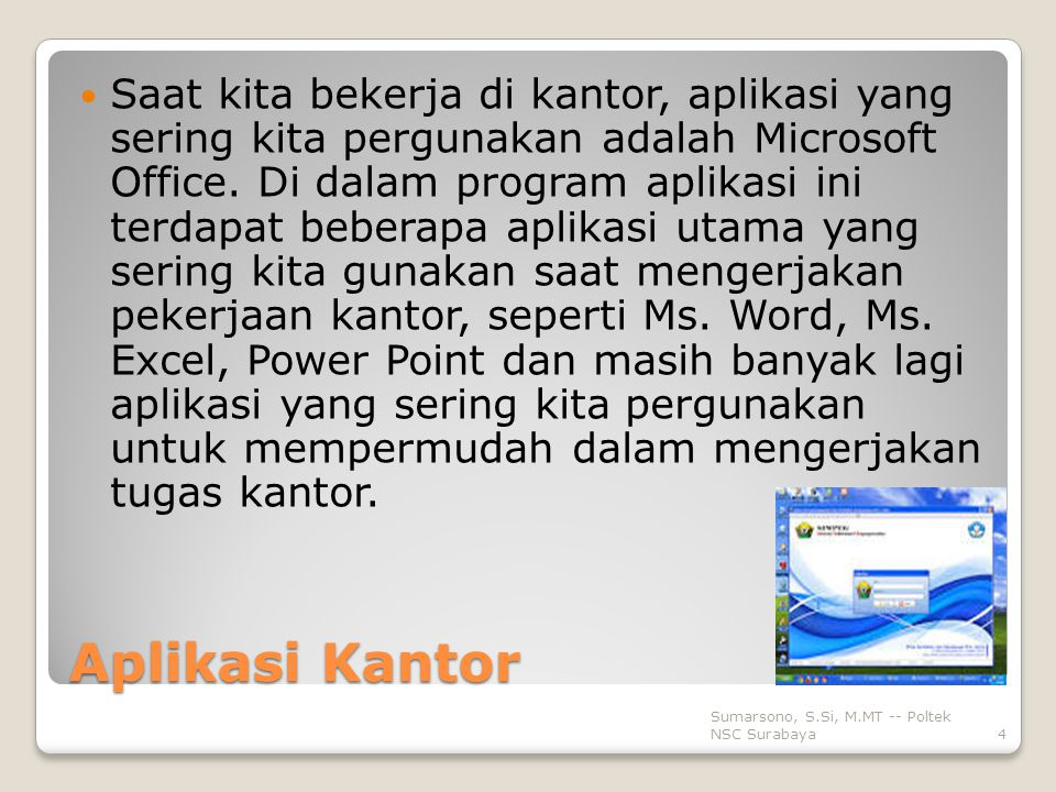 Saat kita bekerja di kantor, aplikasi yang sering kita pergunakan adalah Microsoft Office. Di dalam program aplikasi ini terdapat beberapa aplikasi utama yang sering kita gunakan saat mengerjakan pekerjaan kantor, seperti Ms. Word, Ms. Excel, Power Point dan masih banyak lagi aplikasi yang sering kita pergunakan untuk mempermudah dalam mengerjakan tugas kantor.