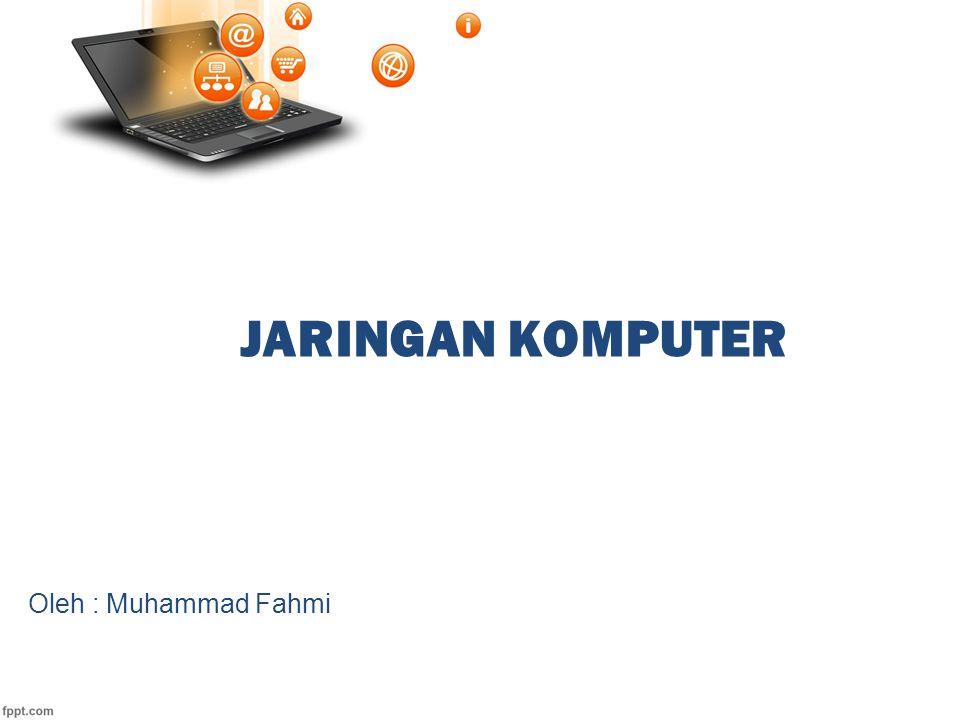 JARINGAN KOMPUTER Oleh : Muhammad Fahmi
