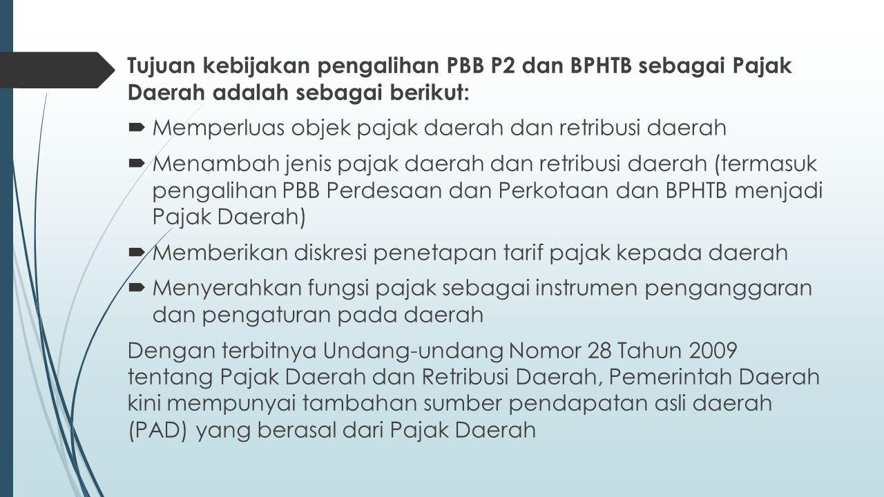 Tujuan kebijakan pengalihan PBB P2 dan BPHTB sebagai Pajak Daerah adalah sebagai berikut: