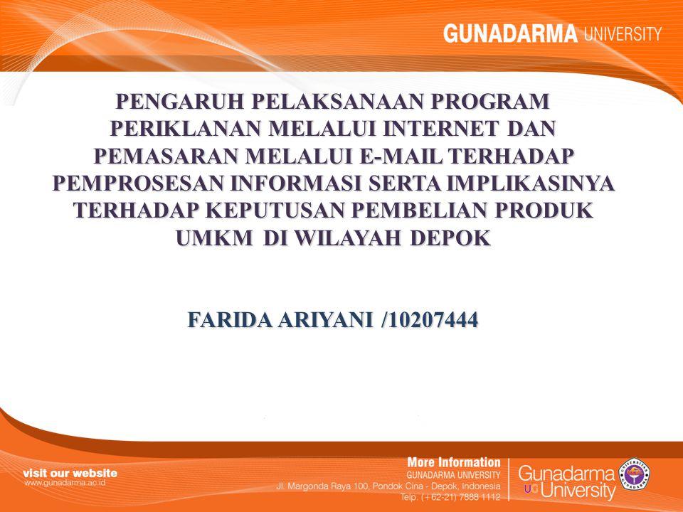 PENGARUH PELAKSANAAN PROGRAM PERIKLANAN MELALUI INTERNET DAN PEMASARAN MELALUI E-MAIL TERHADAP PEMPROSESAN INFORMASI SERTA IMPLIKASINYA TERHADAP KEPUTUSAN PEMBELIAN PRODUK UMKM DI WILAYAH DEPOK FARIDA ARIYANI /10207444