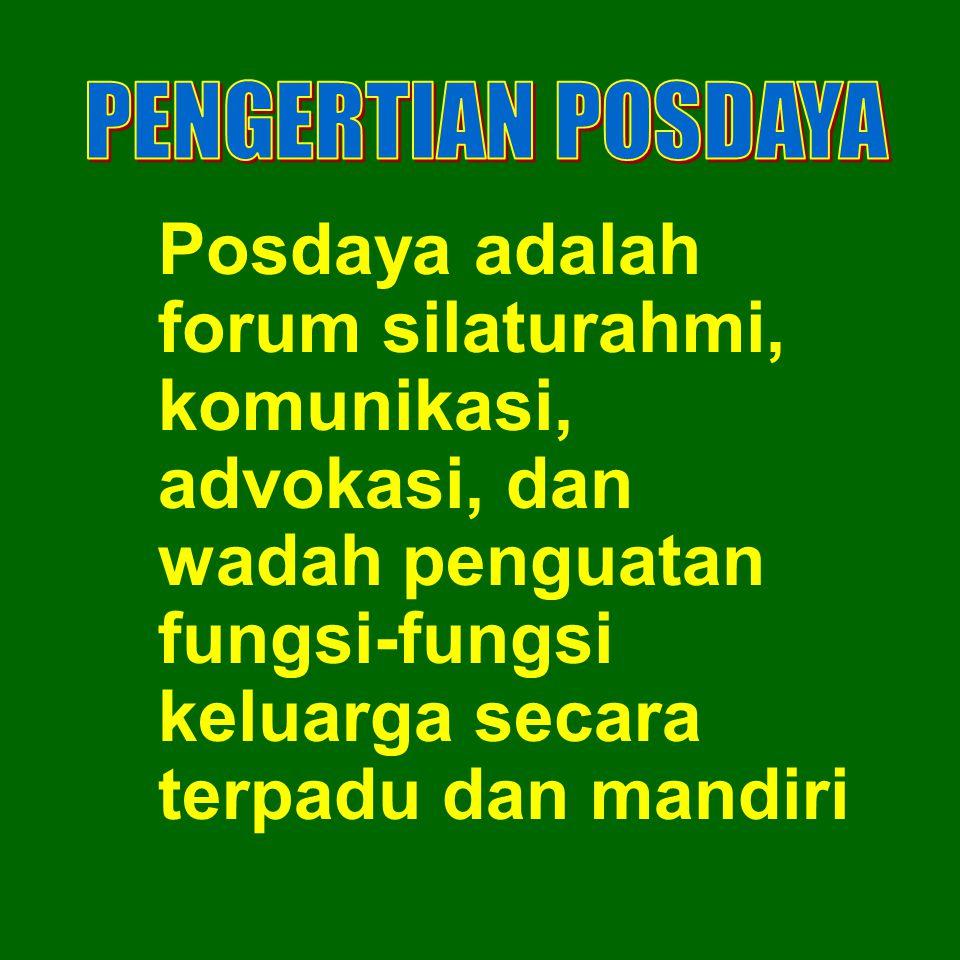 PENGERTIAN POSDAYA Posdaya adalah forum silaturahmi, komunikasi, advokasi, dan wadah penguatan fungsi-fungsi keluarga secara terpadu dan mandiri.