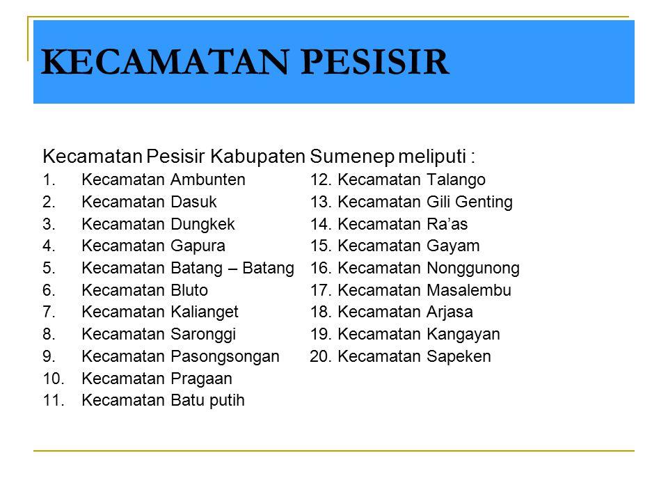 KECAMATAN PESISIR Kecamatan Pesisir Kabupaten Sumenep meliputi :