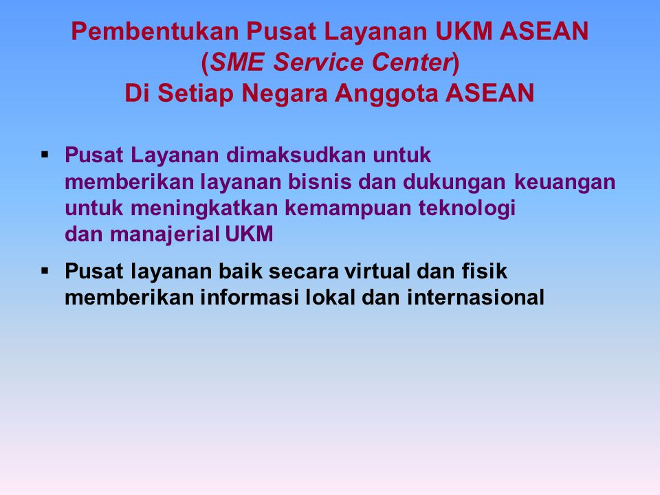 Pembentukan Pusat Layanan UKM ASEAN (SME Service Center) Di Setiap Negara Anggota ASEAN
