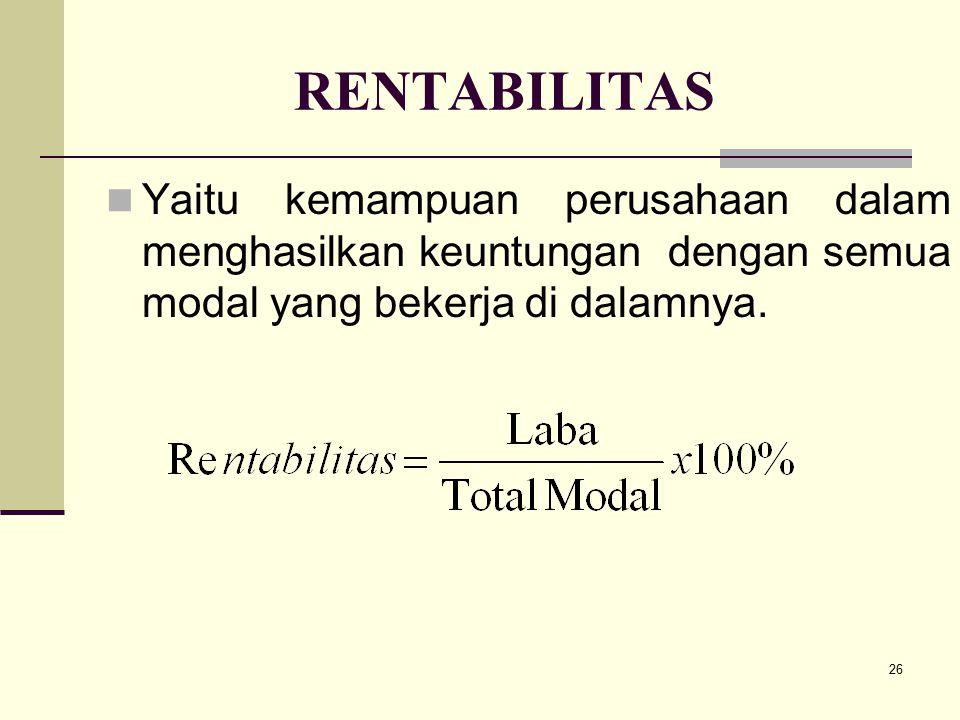 RENTABILITAS Yaitu kemampuan perusahaan dalam menghasilkan keuntungan dengan semua modal yang bekerja di dalamnya.