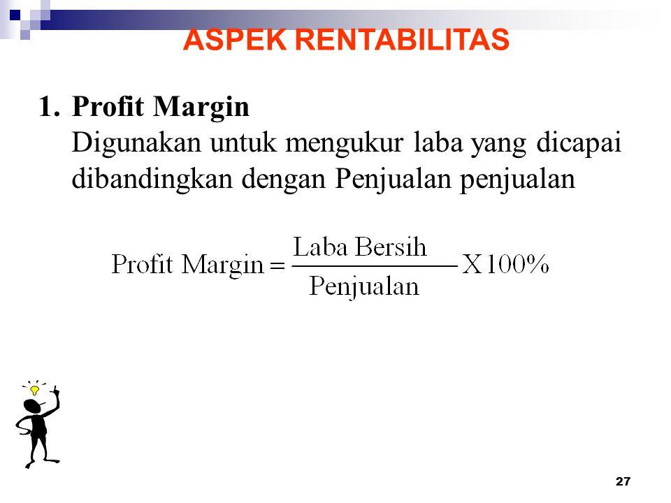 ASPEK RENTABILITAS Profit Margin. Digunakan untuk mengukur laba yang dicapai.