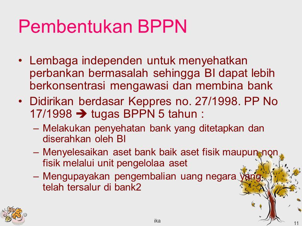 Pembentukan BPPN Lembaga independen untuk menyehatkan perbankan bermasalah sehingga BI dapat lebih berkonsentrasi mengawasi dan membina bank.