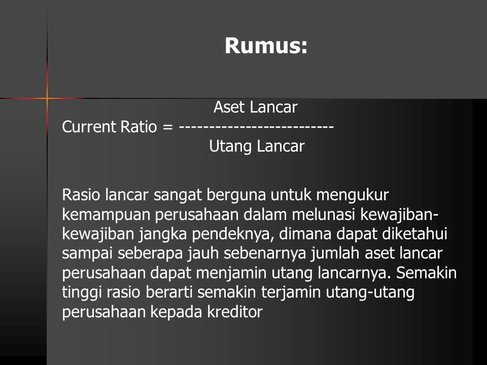 Rumus: Aset Lancar Current Ratio = --------------------------