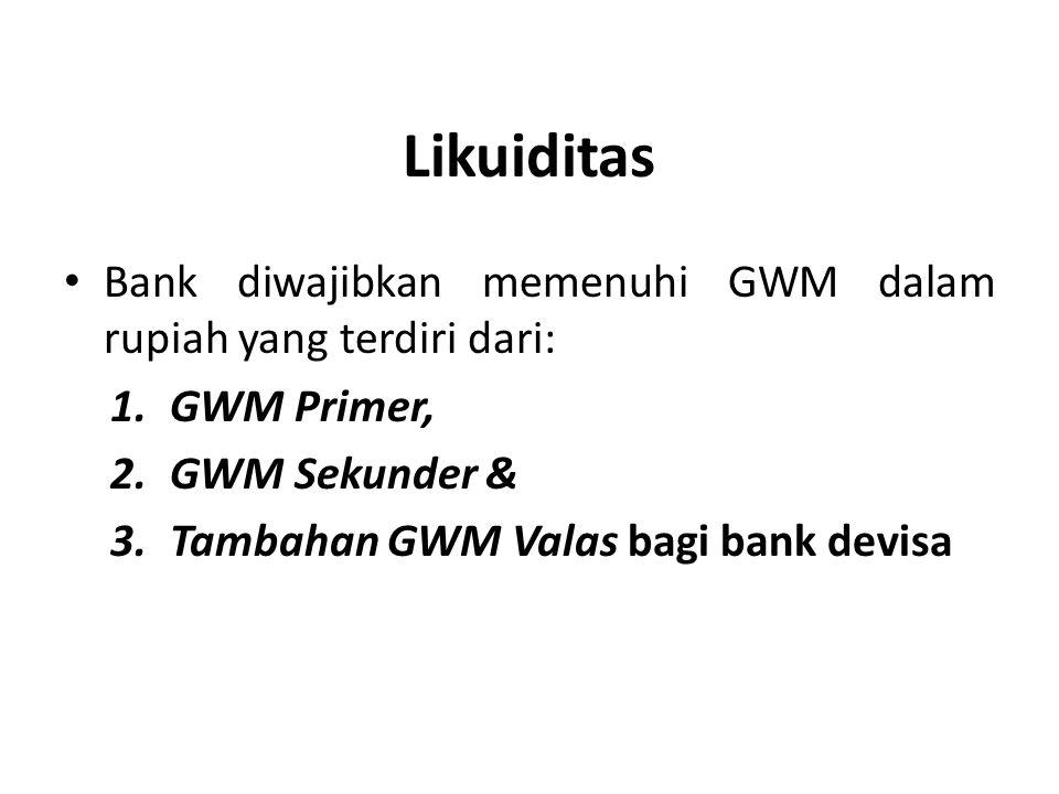 Likuiditas Bank diwajibkan memenuhi GWM dalam rupiah yang terdiri dari: GWM Primer, GWM Sekunder &