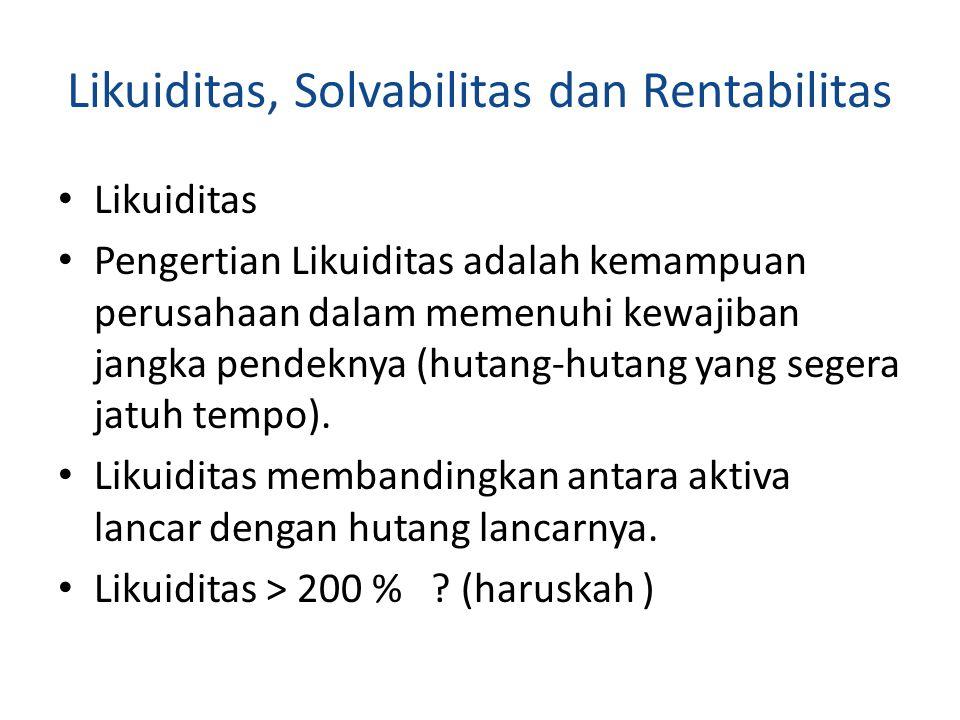 Likuiditas, Solvabilitas dan Rentabilitas