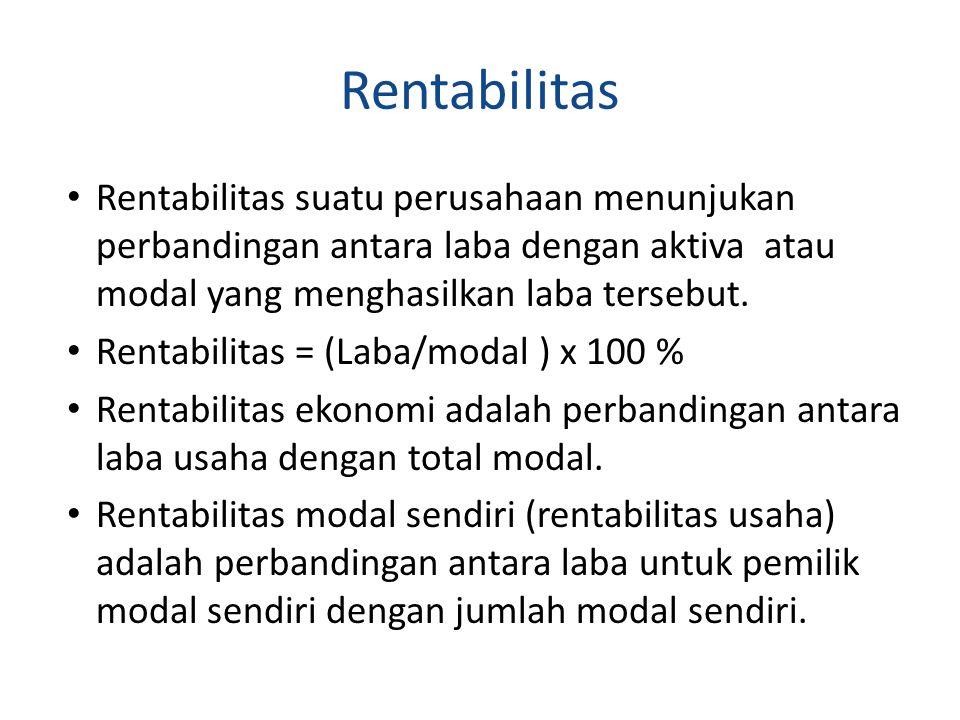 Rentabilitas Rentabilitas suatu perusahaan menunjukan perbandingan antara laba dengan aktiva atau modal yang menghasilkan laba tersebut.