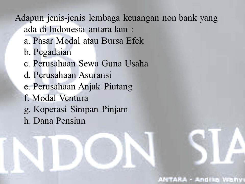 Adapun jenis-jenis lembaga keuangan non bank yang ada di Indonesia antara lain : a.