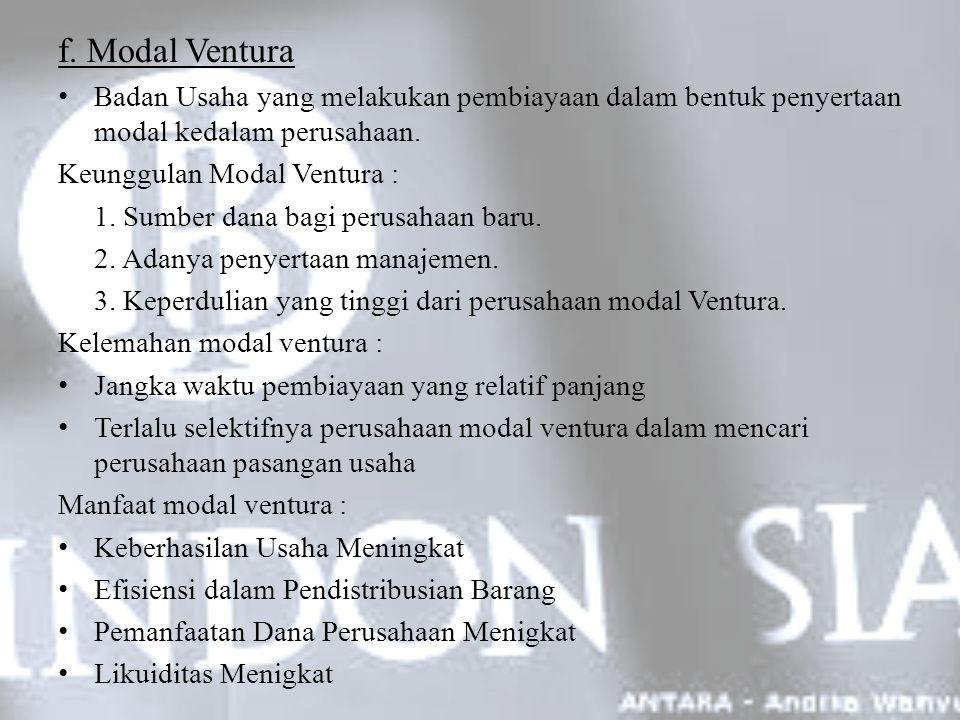 f. Modal Ventura Badan Usaha yang melakukan pembiayaan dalam bentuk penyertaan modal kedalam perusahaan.