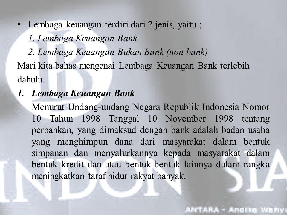 Lembaga keuangan terdiri dari 2 jenis, yaitu ;