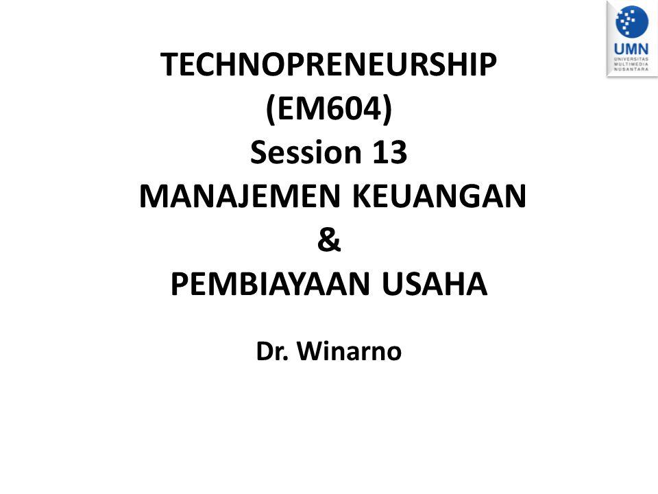 TECHNOPRENEURSHIP (EM604) Session 13 Manajemen Keuangan & Pembiayaan Usaha