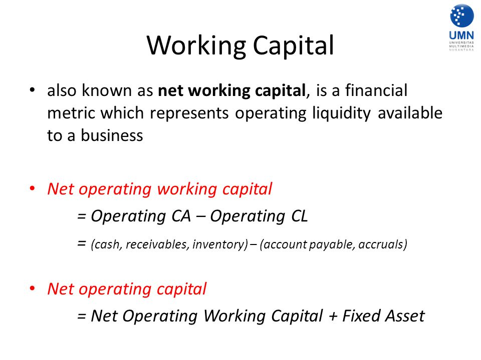 Working Capital also known as net working capital, is a financial metric which represents operating liquidity available to a business.