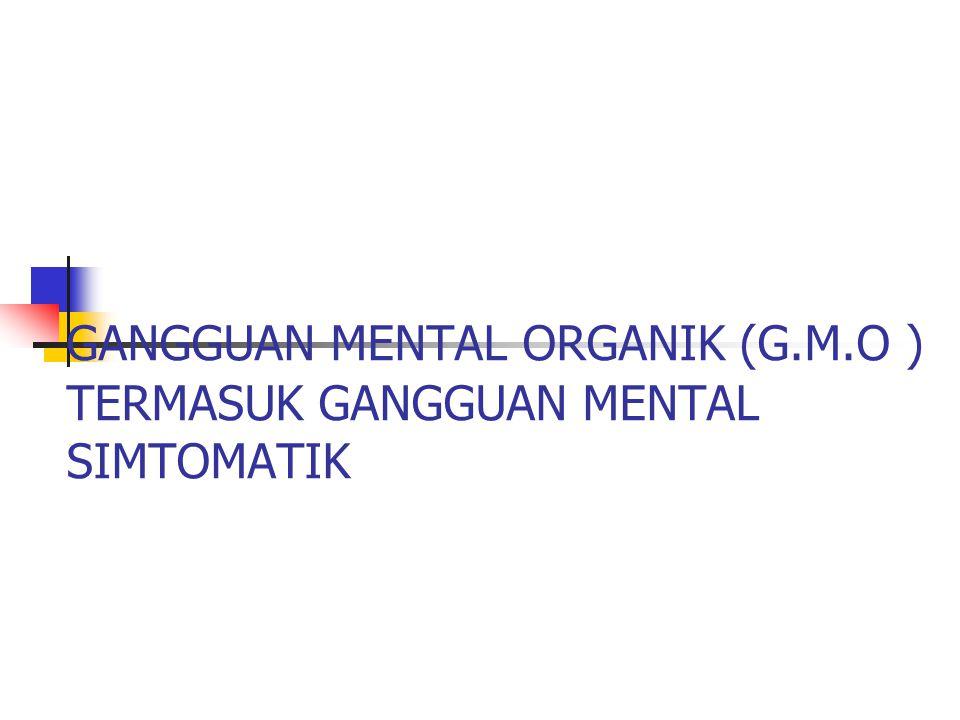 GANGGUAN MENTAL ORGANIK (G.M.O ) TERMASUK GANGGUAN MENTAL SIMTOMATIK