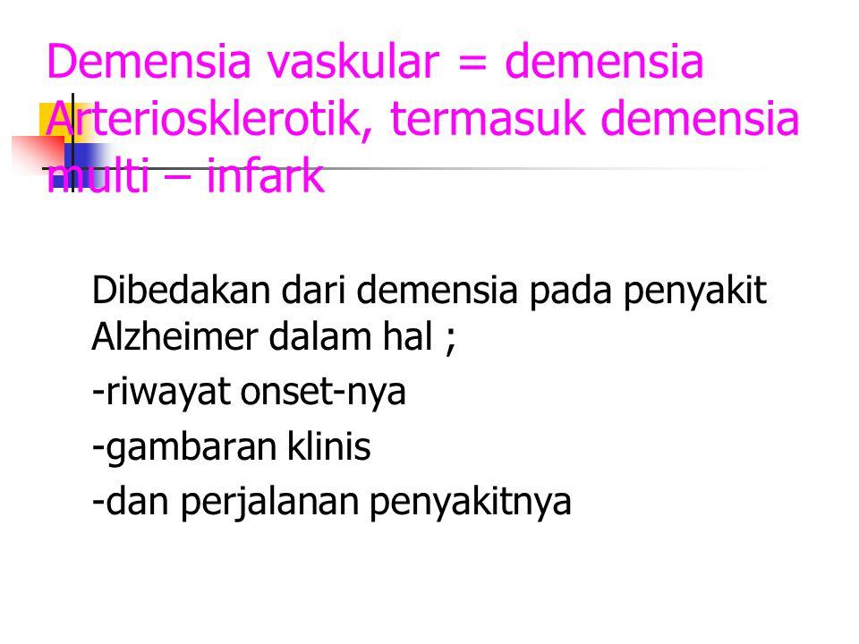 Demensia vaskular = demensia Arteriosklerotik, termasuk demensia multi – infark