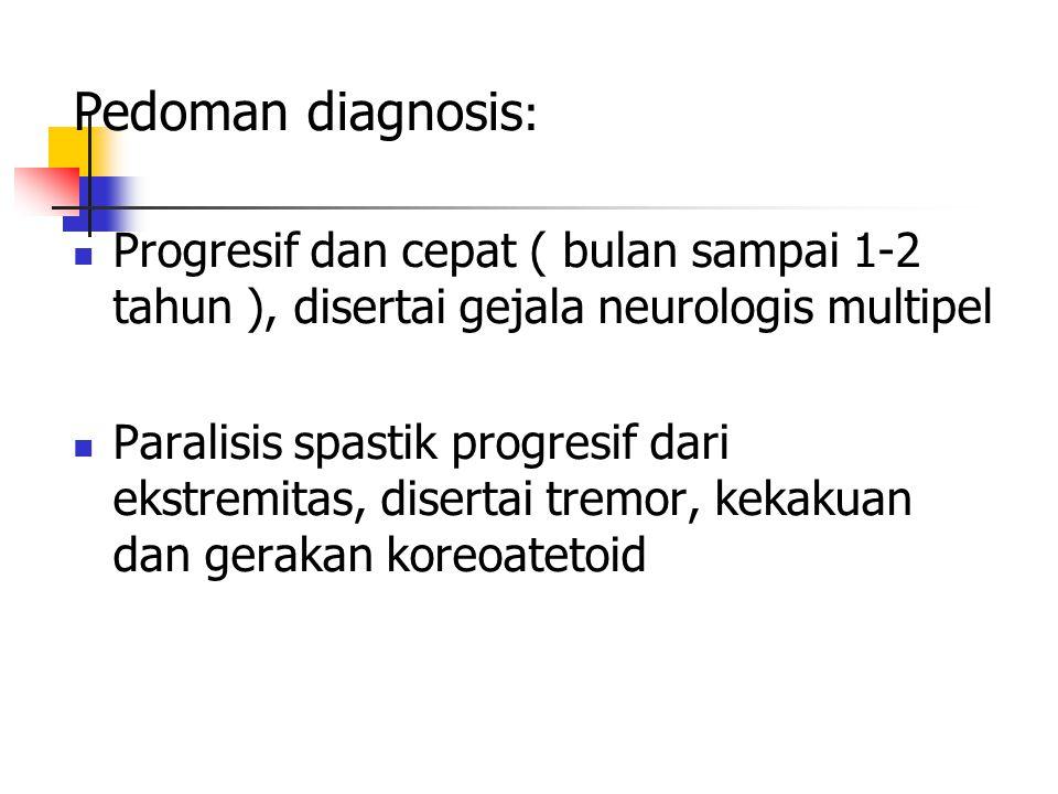 Pedoman diagnosis: Progresif dan cepat ( bulan sampai 1-2 tahun ), disertai gejala neurologis multipel.