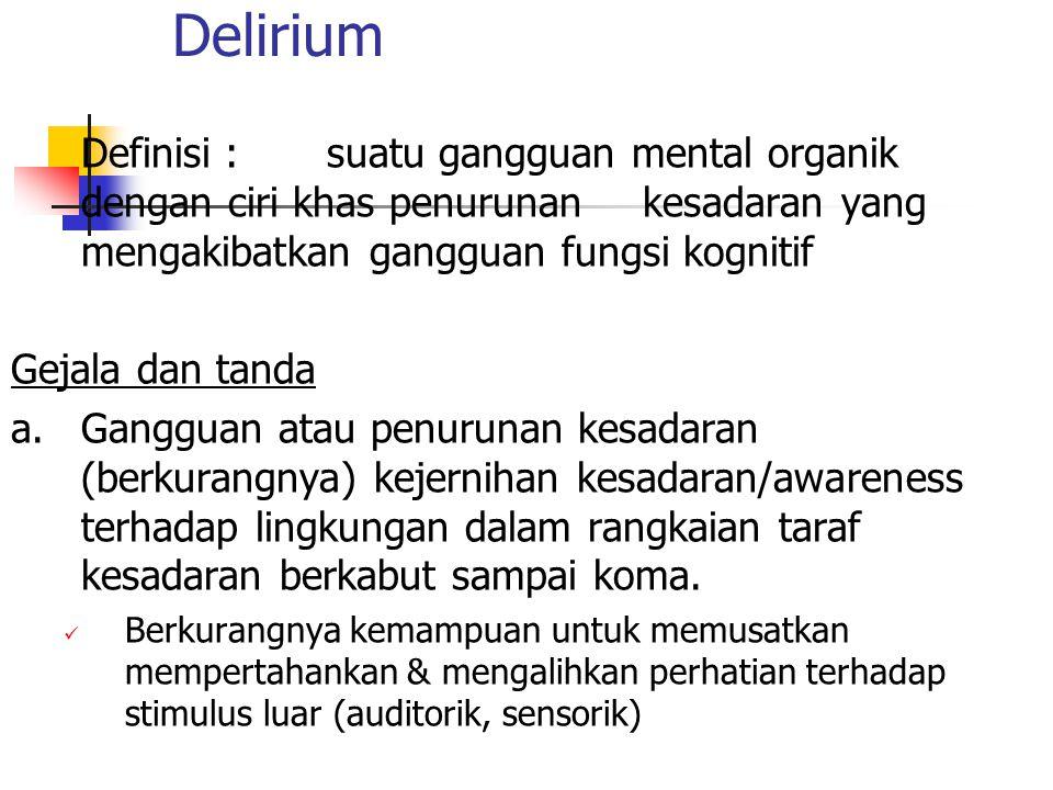 Delirium Definisi : suatu gangguan mental organik dengan ciri khas penurunan kesadaran yang mengakibatkan gangguan fungsi kognitif.