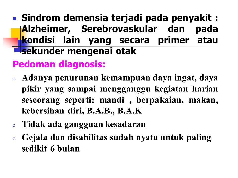 Sindrom demensia terjadi pada penyakit : Alzheimer, Serebrovaskular dan pada kondisi lain yang secara primer atau sekunder mengenai otak
