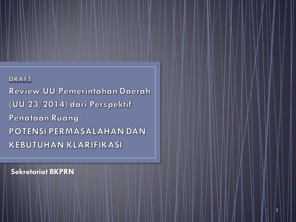 DRAFT Review UU Pemerintahan Daerah (UU 23/2014) dari Perspektif Penataan Ruang: POTENSI PERMASALAHAN DAN KEBUTUHAN KLARIFIKASI