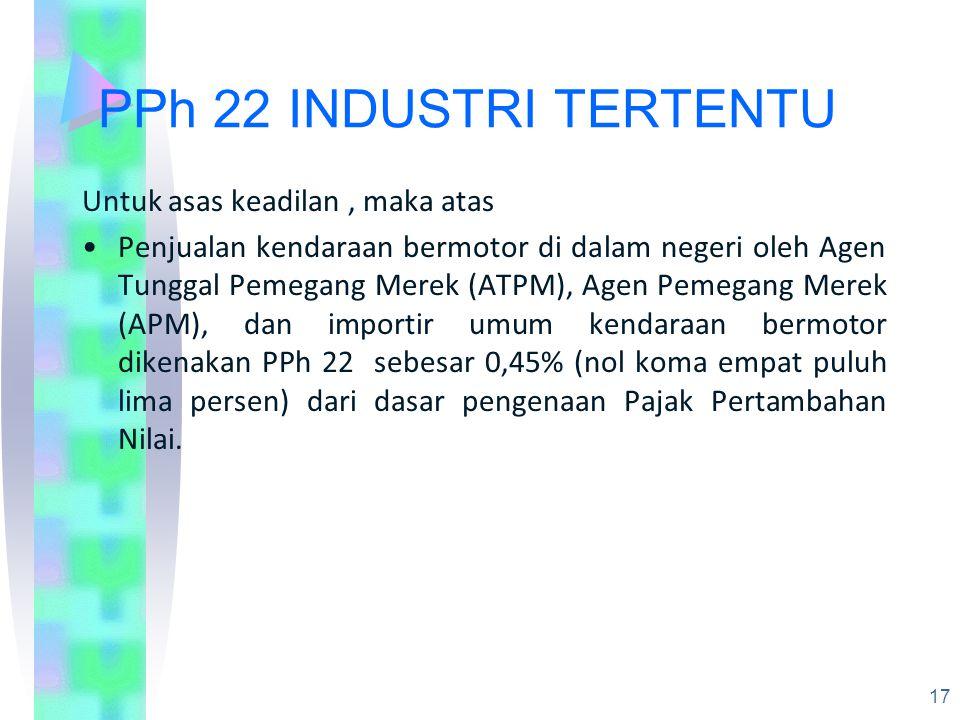 PPh 22 INDUSTRI TERTENTU Untuk asas keadilan , maka atas